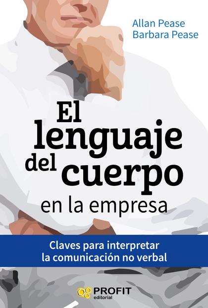 EL LENGUAJE DEL CUERPO EN LA EMPRESA. CLAVES PARA INTERPRETAR LA COMUNICACIÓN NO VERBAL