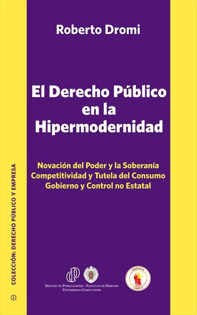 EL DERECHO PÚBLICO EN LA HIPERMODERNIDAD : NOVACIÓN DEL PODER Y LA SOBERANÍA, COMPETITIVIDAD Y