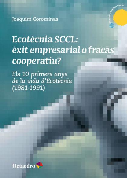 ECOTÈCNIA SCCL: ÈXIT EMPRESARIAL O FRACÀS COOPERATIU?                           ELS 10 PRIMERS