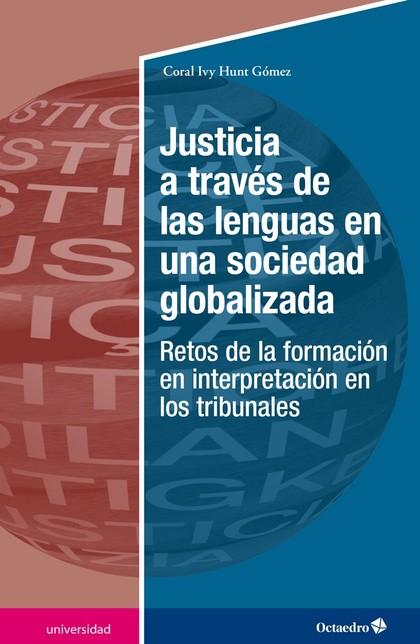 JUSTICIA A TRAVÉS DE LAS LENGUAS EN UNA SOCIEDAD GLOBALIZADA                    RETOS DE LA FOR