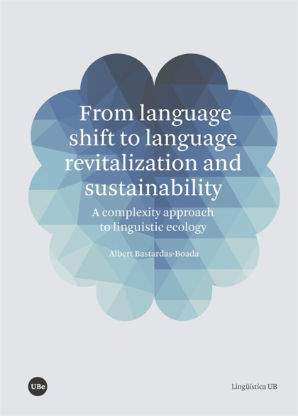 FROM LANGUAGE SHIFT TO LANGUAGE REVITALIZATION AND SUSTAINABILITY. A COMPLEXITY APPROACH TO LIN