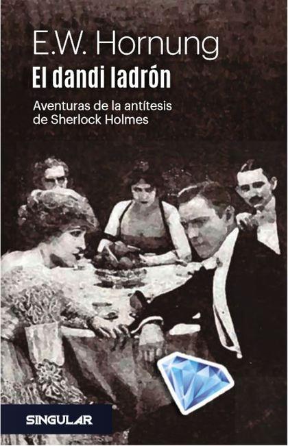 EL DANDI LADRÓN. AVENTURAS DE LA ANTÍTESIS DE SHERLOCK HOLMES