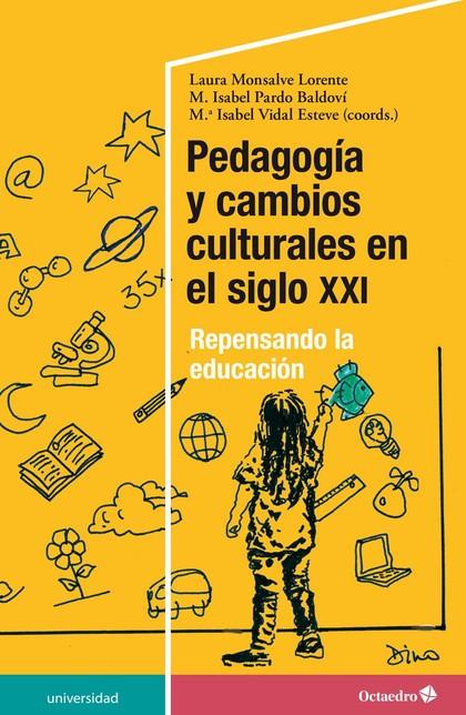 PEDAGOGÍA Y CAMBIOS CULTURALES EN EL SIGLO XXI. REPENSANDO LA EDUCACIÓN