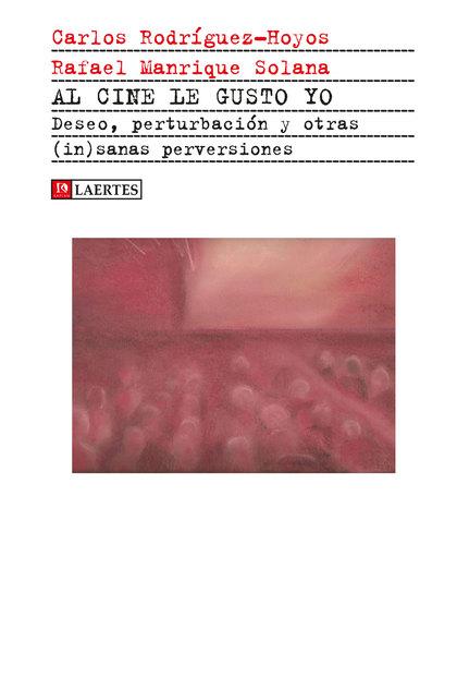 AL CINE LE GUSTO YO. DESEO, PERTURBACIONES Y OTRAS (IN)SANAS PERVERSIONES