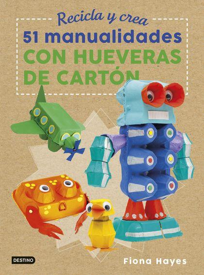 RECICLA Y CREA. 51 MANUALIDADES CON HUEVERAS DE CARTÓN.