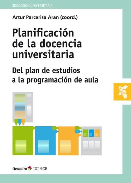 PLANIFICACIÓN DE LA DOCENCIA UNIVERSITARIA. DEL PLAN DE ESTUDIOS A LA PROGRAMACIÓN DE AULA