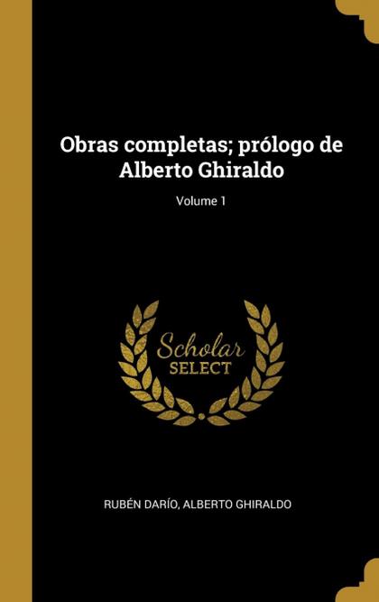 OBRAS COMPLETAS; PRÓLOGO DE ALBERTO GHIRALDO; VOLUME 1.