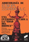 ARQUEOLOGÍA DE EUROPA, 2250-1200 A.C. : UNA INTRODUCCIÓN A LA EDAD DEL BRONCE