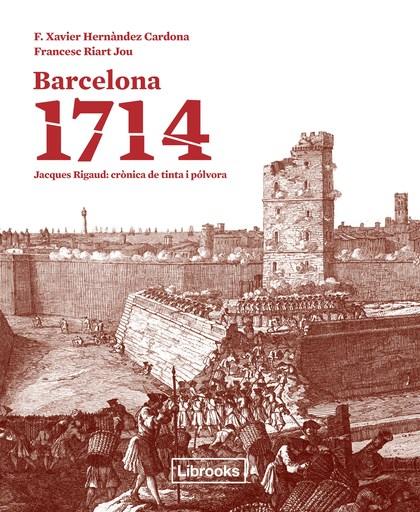 BARCELONA 1714. JAQUES RIGAUD: CRÒNICA DE TINTA I PÒLVORA