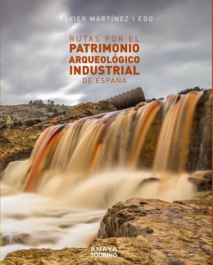 RUTAS POR EL PATRIMONIO ARQUEOLÓGICO INDUSTRIAL DE ESPAÑA.