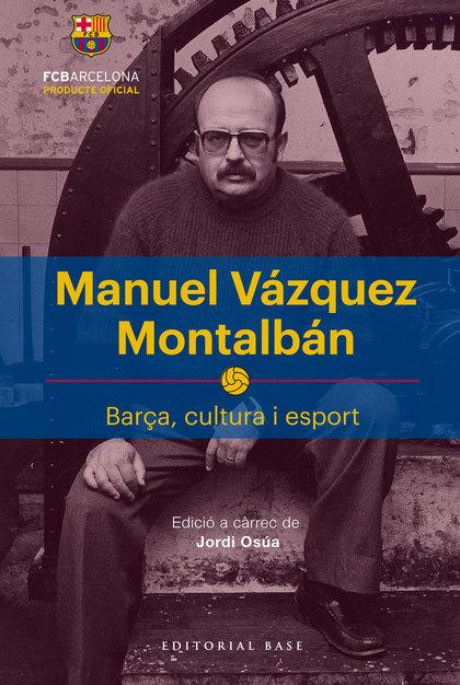 MANUEL VÁZQUEZ MONTALBÁN                                                        BARÇA, CULTURA