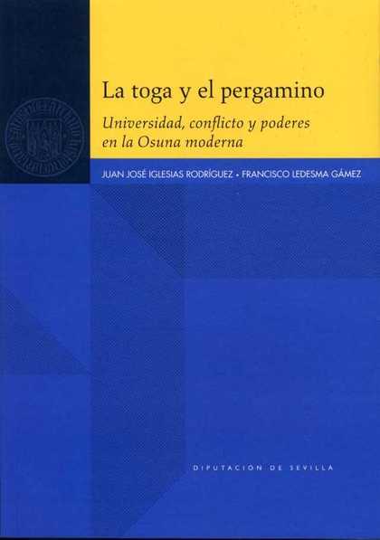 LA TOGA Y EL PERGAMINO : UNIVERSIDAD, CONFLICTO Y PODERES EN LA OSUNA MODERNA