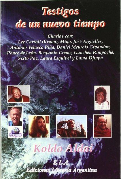 TESTIGOS DE UN NUEVO TIEMPO: ENTREVISTAS CON LEE CARROLL, MIYO, JOSÉ ARGÜELLES, ANTONIO VELASCO
