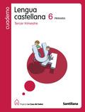 PROYECTO LA CASA DEL SABER, LENGUA CASTELLANA, 6 EDUCACIÓN PRIMARIA. 3 TRIMESTRE. CUADERNO
