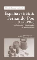 ESPAÑA EN LA ISLA DE FERNANDO POO, 1843-1968 : COLONIZACIÓN Y FRAGMENTACIÓN DE LA SOCIEDAD BUBI