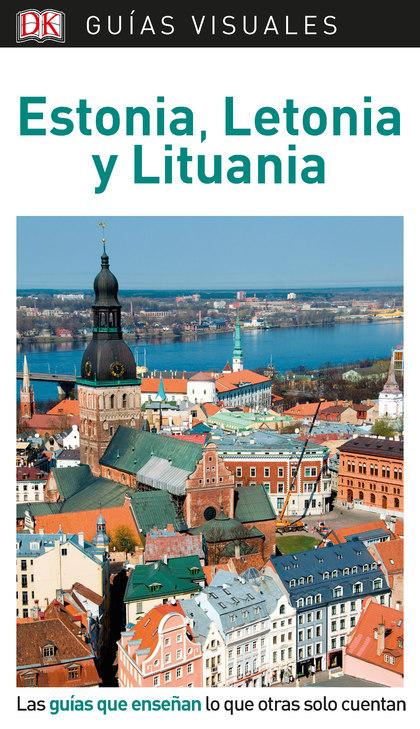 GUÍA VISUAL ESTONIA, LETONIA Y LITUANIA                                         LAS GUÍAS QUE E