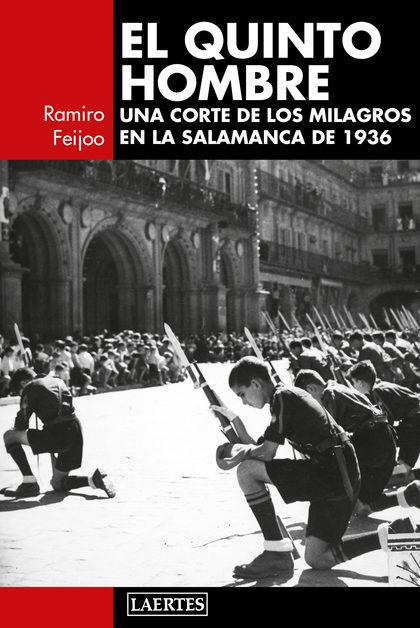 EL QUINTO HOMBRE. UNA CORTE DE LOS MILAGROS EN LA SALAMANCA DE 1936
