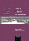 A FORMACIÓN, A ORIENTACIÓN E O EMPREGO, DETERMINANTES NA VULNERABILIDADE SOCIAL. ACTAS DO XV CO