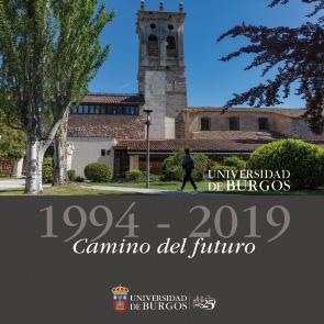 UNIVERSIDAD DE BURGOS 1994-2019. CAMINO DEL FUTURO.