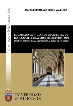 EL CABILDO CAPITULAR DE LA CATEDRAL DE BURGOS EN LA BAJA EDAD MEDIA (1352-1407).
