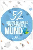 52 RECETAS SOLIDARIAS PARA COMERSE EL MUNDO.