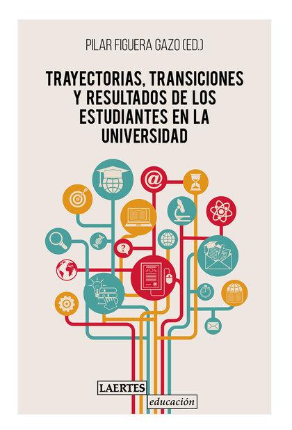 TRAYECTORIAS, TRANSICIONES Y RESULTADOS DE LOS ESTUDIANTES EN LA UNIVERSIDAD.