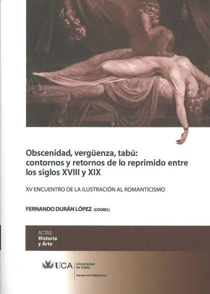 OBSCENIDAD, VERGÜENZA, TABÚ : CONTORNOS Y RETORNOS DE LO REPRIMIDO ENTRE SIGLOS XVIII Y XIX : X