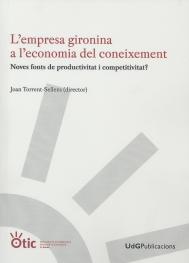 L´EMPRESA GIRONINA A L´ECONOMIA DEL CONEIXEMENT : NOVES FONTS DE PRODUCTIVITAT I COMPETIVITAT?