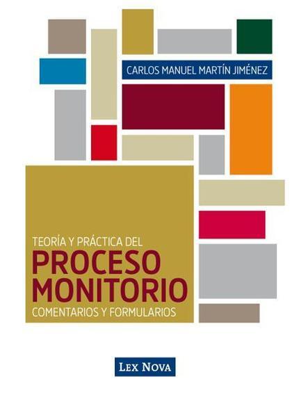 TEORÍA Y PRÁCTICA DEL PROCESO MONITORIO : COMENTARIOS Y FORMULARIOS