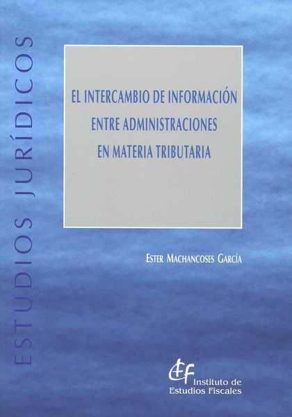 EL INTERCAMBIO DE INFORMACIÓN ENTRE ADMINISTRACIONES EN MATERIA TRIBUTARIA. EVOLUCIÓN, INSTRUME