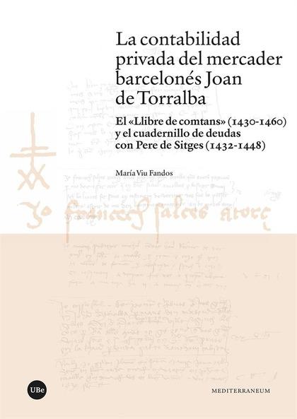 LA CONTABILIDAD PRIVADA DEL MERCADER BARCELONÉS JOAN DE TORRALBA. EL «LLIBRE DE COMTANS» (1430-