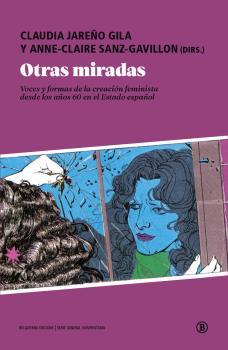 OTRAS MIRADAS. VOCES Y FORMAS DE LA CREACIÓN FEMINISTA DESDE LOS AÑOS 60 EN EL ESTADO ESPAÑOL