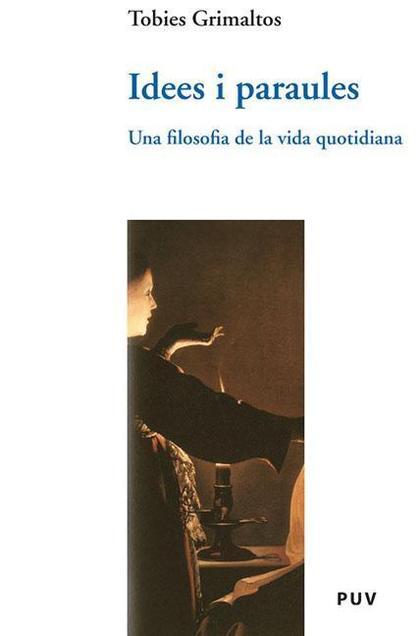 IDEES I PARAULES : UNA FILOSOFIA DE LA VIDA QUOTIDIANA