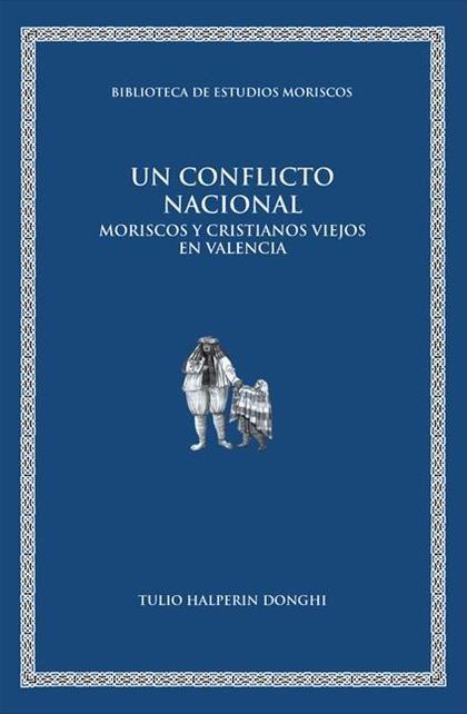UN CONFLICTO NACIONAL : MORISCOS Y CRISTIANOS VIEJOS EN VALENCIA