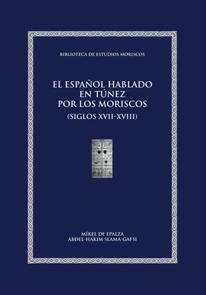 EL ESPAÑOL HABLADO EN TÚNEZ POR LOS MORISCOS : SIGLOS XVII-XVIII