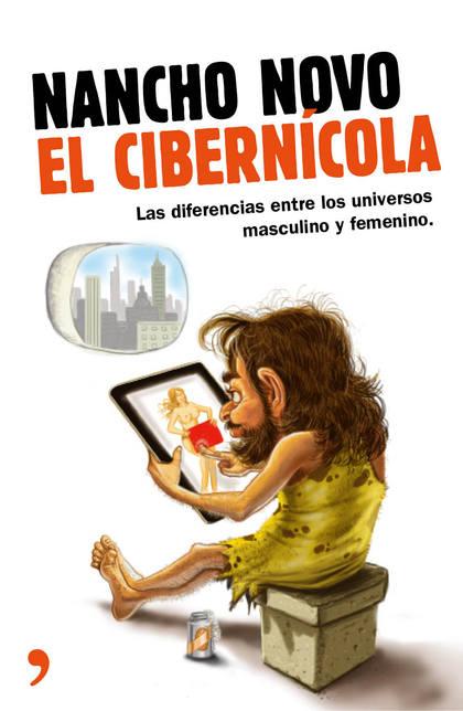 EL CIBERNÍCOLA : MANUAL DE INSTRUCCIONES PARA ENTENDER A ESOS EXTRAÑOS SERES QUE LOS HOMBRES LL