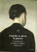 CUANDO SE ABRIÓ LA PUERTA : CUENTOS DE LA NUEVA MUJER (1882-1914)
