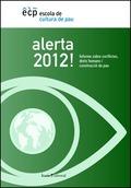 ALERTA 2012!. INFORME SOBRE CONFLICTOS, DERECHOS HUMANOS Y CONSTRUCCIÓN DE PAZ