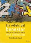 ELS REBELS DEL BENESTAR : CLAUS PER A LA COMUNICACIÓ AMB ELS NOUS ADOLESCENTS