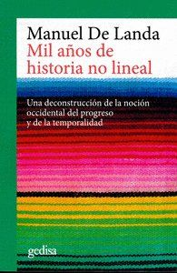 MIL AÑOS DE HISTORIA NO LINEAL. UNA DECONSTRUCCIÓN DE LA NOCIÓN OCCIDENTAL DEL PROGRESO Y DE LA