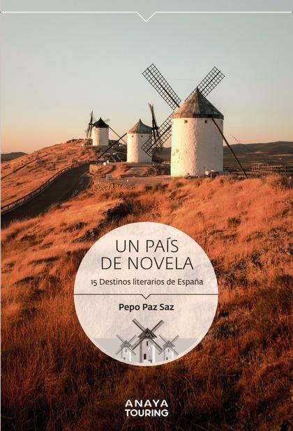 UN PAÍS DE NOVELA. 15 DESTINOS LITERARIOS DE ESPAÑA.