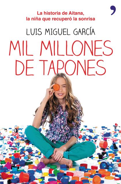 MIL MILLONES DE TAPONES : LA HISTORIA DE AITANA, LA NIÑA QUE RECUPERÓ LA SONRISA