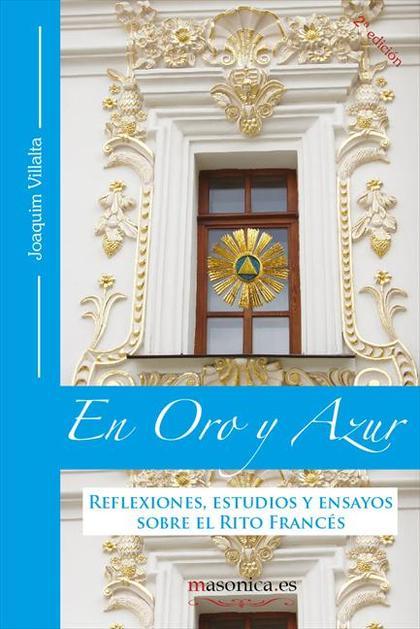 EN ORO Y AZUR : REFLEXIONES, ESTUDIOS Y ENSAYOS SOBRE EL RITO FRANCÉS