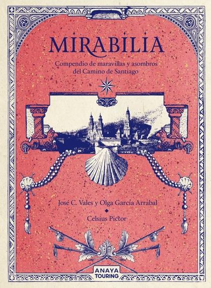 MIRABILIA. COMPENDIO DE MARAVILLAS Y ASOMBROS DEL CAMINO DE SANTIAGO.