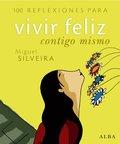 100 REFLEXIONES PARA VIVIR FELIZ CONTIGO MISMO