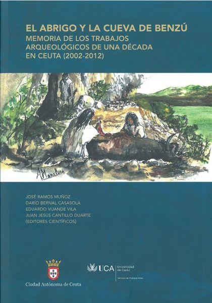 EL BRIGO Y LA CUEVA DE BENZÚ (2002-2012) : MEMORIA DE LOS TRABAJOS ARQUEOLÓGICOS DE UNA DÉCADA