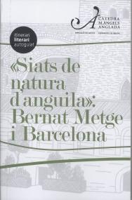 SIATS DE NATURA D´ANGUILA : BERNAT METGE I BARCELONA : ITINERARI LITERARI AUTOGUIAT