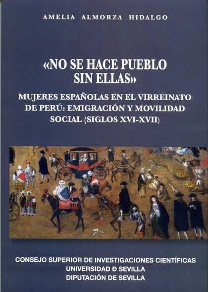 NO SE HACE PUEBLO SIN ELLAS. MUJERES ESPAÑOLAS EN EL VIRREINATO DE PERÚ: EMIGRAC.
