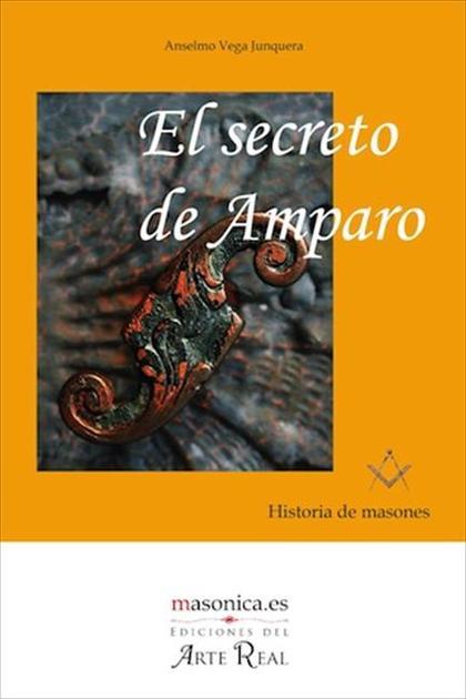 EL SECRETO DE AMPARO : HISTORIA DE MASONES