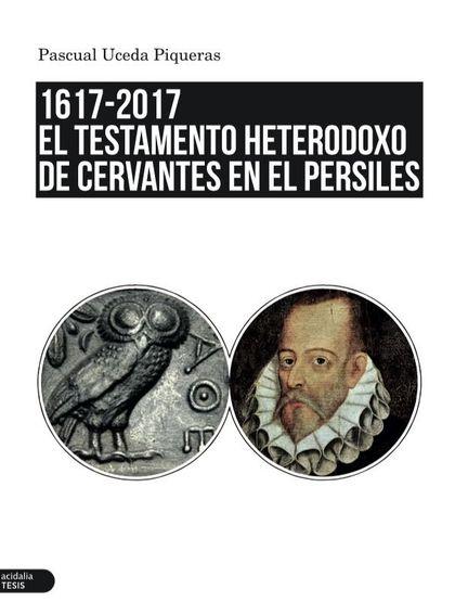 1617-2017. EL TESTAMENTO HETERODOXO DE CERVANTES EN EL PERSILES.